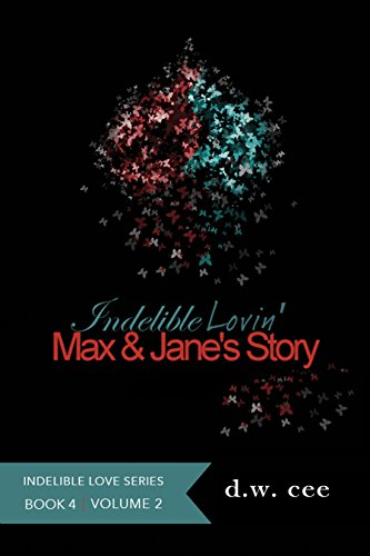 Indelible Lovin - Max & Janes Story Vol. 2 (Indelible Love Series Book 4)