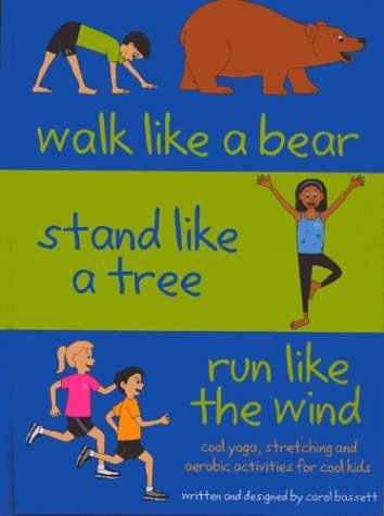 Read Online Walk Like a Bear, Stand Like a Tree, Run Like the Wind: Cool yoga, stretching and aerobic activities for cool kids pdf epub