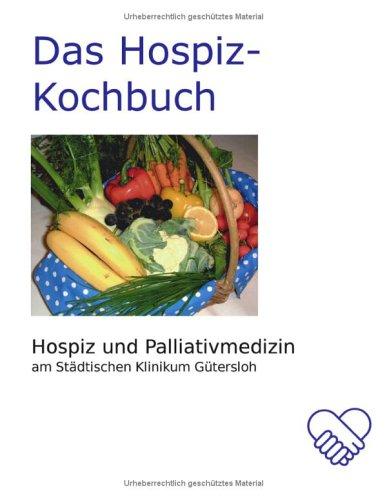 Das Hospiz-Kochbuch: Hospiz und Palliativmedizin am Städtischen Klinikum Gütersloh