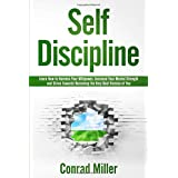 Self-Discipline-Learn How To Harness Your Will-Power, Increase Your Mental Strength, And Strive Towards Becoming The Very Best Version Of You.