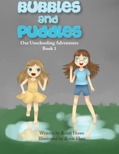 Read Online Bubbles and Puddles (Our Unschooling Adventures) (Volume 1) pdf