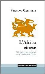 Africa cinese (L'): Gli interessi asiatici nel Continente Nero (UBE Itinerari)