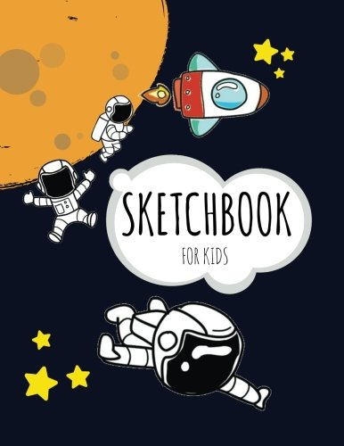 Sketchbook For Kids: Space and Galaxy Sketchbook for Drawing, Doodling, Journal: Blank Sketchbook with Cute Astronaut Arts, Unlined, 8.5 x 11 (Gifts for Kids 5-7, Cute Astronaut Books) ebook