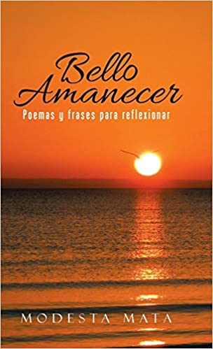 Bello amanecer: Poemas y frases para reflexionar: Amazon.es: Mata, Modesta: Libros