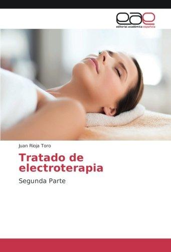 Tratado de electroterapia: Segunda Parte (Spanish Edition) [Juan Rioja Toro] (Tapa Blanda)