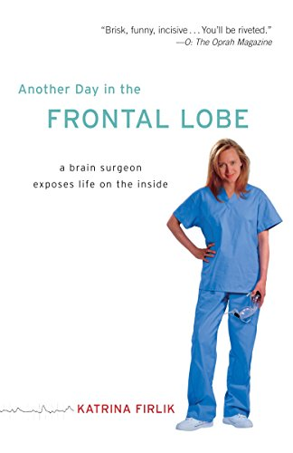 Another Day in the Frontal Lobe: A Brain Surgeon Exposes Life on the Inside