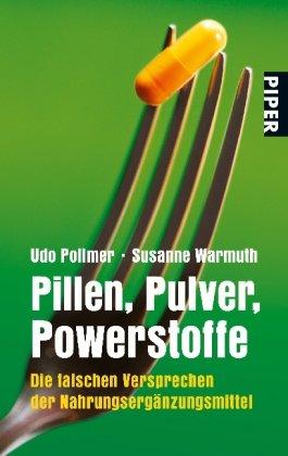 Pillen, Pulver, Powerstoffe: Die falschen Versprechen der Nahrungsergänzungsmittel (Piper Taschenbuch, Band 25336)