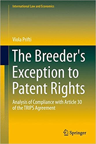 The Breeder's Exception to Patent Rights: Analysis of Compliance with Article 30 of the TRIPS Agreement (International Law and Economics)