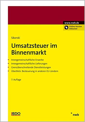 Umsatzsteuer im Binnenmarkt: Innergemeinschaftliche Erwerbe. Innergemeinschaftliche Lieferungen. Grenzüberschreitende Dienstleistungen. Überblick: Besteuerung in anderen EU-Ländern