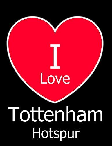 8dae62042 I Love Tottenham Hotspur: Black Notebook/Notepad for Writing 100 Pages Tottenham  Hotspur Football