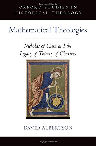 Mathematical Theologies: Nicholas of Cusa and the Legacy of Thierry of Chartres (Oxford Studies in Historical Theology)