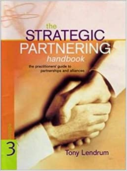 Book Strategic Partnering Handbook: The Practitioners' Guide to Partnerships and Alliances