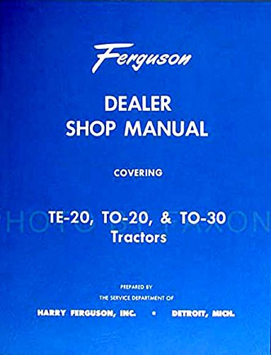 STEP-BY-STEP FERGUSON TRACTOR TO-30, TE-20, TO-20 FACTORY REPAIR SHOP & SERVICE MANUAL For Model Years 1946 1947 1948 1949 1950 1951 1952 1953 1954 pdf epub
