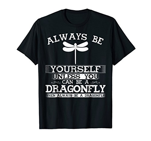 Cute Dragonfly Shirt Always Be Yourself Animal Lover T-Shirt