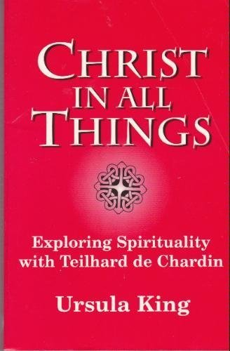 Christ in All Things: Exploring Spirituality With Teilhard de Chardin (The 1996 Bampton Lectures)