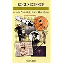 Bogus Science: Or, Some People Really Believe These Things