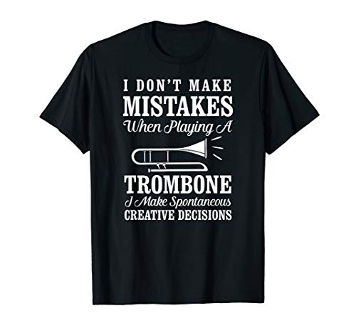 (I don't make mistakes playing a Trombone Marching Band Shirt)