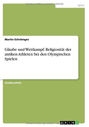 Read Online Glaube Und Wettkampf. Religiosität Der Antiken Athleten Bei Den Olympischen Spielen (German Edition) pdf epub