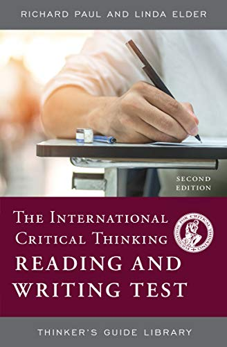 The International Critical Thinking Reading and Writing Test (Thinker's Guide Library) (Open Questions Readings For Critical Thinking And Writing)