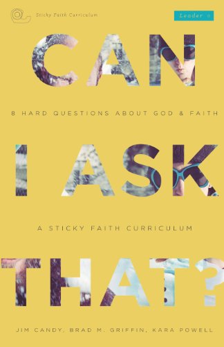Can I Ask That?: 8 Hard Questions about God & Faith [Sticky Faith Curriculum] Leader Guide