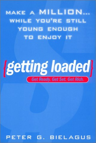 Getting Loaded: 50 Start Now Strategies for Making a Million While You're Still Young Enough to Enjoy It