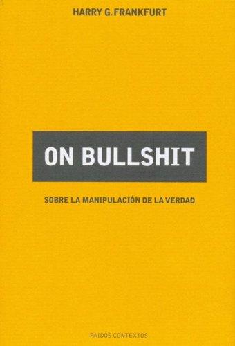 On bullshit: Sobre la manipulacion de la verdad / On Manipulation of Truth (Spanish Edition) PDF
