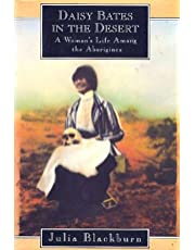 DAISY BATES IN THE DESERT: A Woman's Life Among the Aborigines