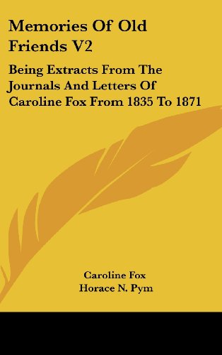 - Memories Of Old Friends V2: Being Extracts From The Journals And Letters Of Caroline Fox From 1835 To 1871