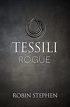 Tessili Rogue (Chronicles of the Tessilari Book 2) by [Stephen, Robin]