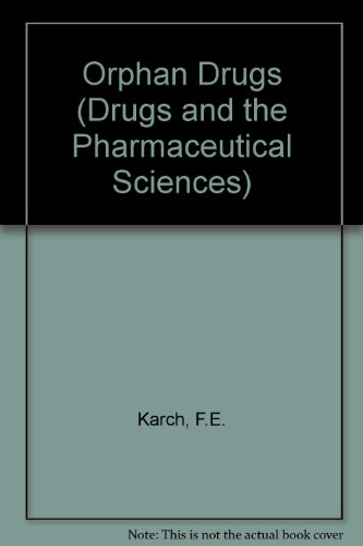 Orphan Drugs (Drugs and the Pharmaceutical Sciences: a Series of Textbooks and Monographs)