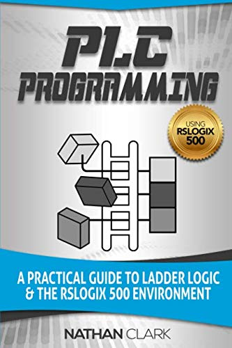 PLC Programming Using RSLogix 500: A Practical Guide to Ladder Logic and the RSLogix 500 Environment (Plc Programming Software)