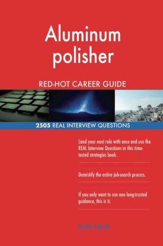 Aluminum polisher RED-HOT Career Guide; 2505 REAL Interview Questions