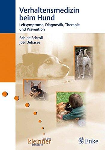 Verhaltensmedizin beim Hund: Leitsymptome, Diagnostik, Therapie und Prävention (Reihe, KLEINTIER KONKRET)