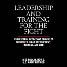 Leadership and Training for the Fight: A Few Thoughts on Leadership and Training from a Former Special Operations Soldier Audiobook by Paul R. Howe Narrated by Pete Larkin