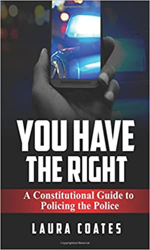 A Constitutional Guide to Policing the Police You Have The Right