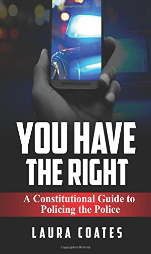 You Have The Right: A Constitutional Guide to Policing the Police