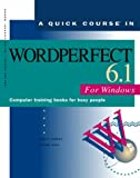 A Quick Course in WordPerfect 6.1 for Windows: Computer Training Books for Busy People (Quick course books)