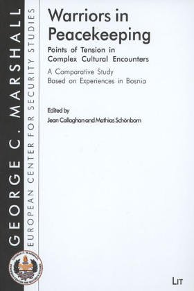 Read Online Warriors in Peacekeeping: Points of Tension in Complex Cultural Encounters (George C. Marshall European Center for Security Studies) ebook