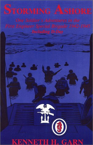 Storming Ashore: One Soldier's Adventures in the First Engineer Special Brigade 1942-1945 Including D-Day