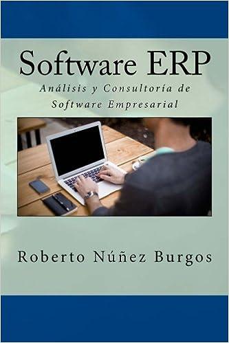 Software ERP: Análisis y Consultoría de Software Empresarial: Amazon.es: Roberto Núñez Burgos: Libros