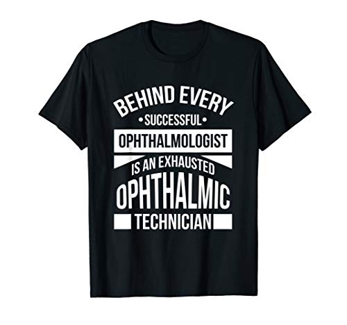 Ophthalmic Technician Tee Shirt - Funny Quote