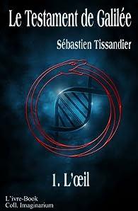 Le Testament de Galilée, tome 1 : L'oeil par Sébastien Tissandier