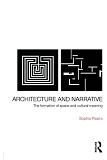 Architecture And Narrative: The Formation Of Space And Cultural Meaning