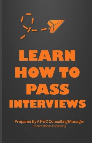 Learn How To Pass Interviews: Interview Questions & Answers: How To Pass an Interview With PwC, McKinsey, and Other Multinationals