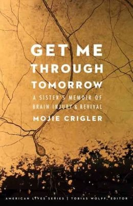 A Sister's Memoir of Brain Injury and Revival Get Me Through Tomorrow (Paperback) - Common