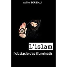 L'islam, l'obstacle des illuminatis (French Edition)