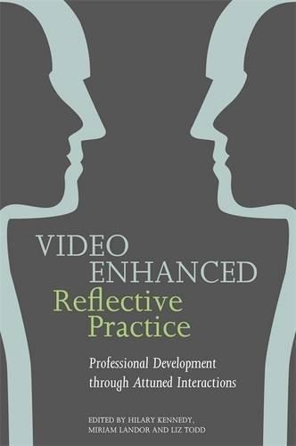Video Enhanced Reflective Practice: Professional Development through Attuned Interactions