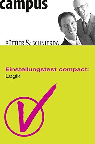 Einstellungstest compact: Logik Broschiert – 9. Februar 2009 Christian Püttjer Uwe Schnierda Campus Verlag 3593388022