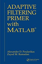 Adaptive Filtering Primer with MATLAB (Electrical Engineering Primer Series)