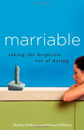 Marriable: Taking the Desperate Out of Dating